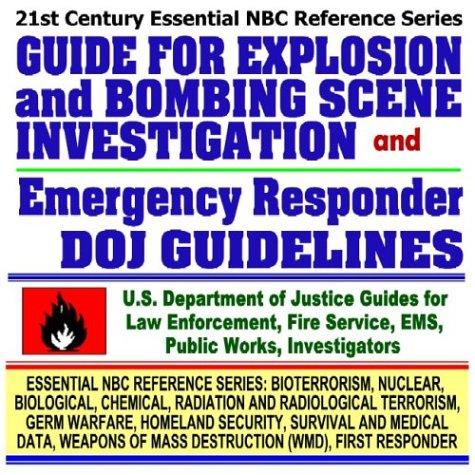 21st Century Essential NBC Reference Series: Guide for Explosion and Bombing Scene Investigation ...