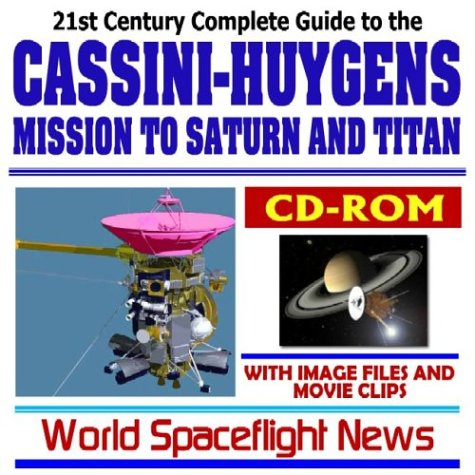 9781592487547: 21st Century Complete Guide to the NASA Cassini-Huygens Mission to Saturn and Titan, with Spacecraft Image Files and Movie Clips (Planetary Exploration CD-ROM)