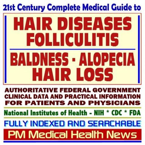 21st Century Complete Medical Guide to Hair Diseases, Hair Loss, Folliculitis, Baldness, Alopecia, ...