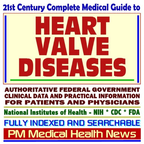 9781592487875: 21st Century Complete Medical Guide to Heart Valve Diseases, Mitral Valve Prolapse, and Murmurs, Authoritative Government Documents, Clinical ... Information for Patients and Physicians