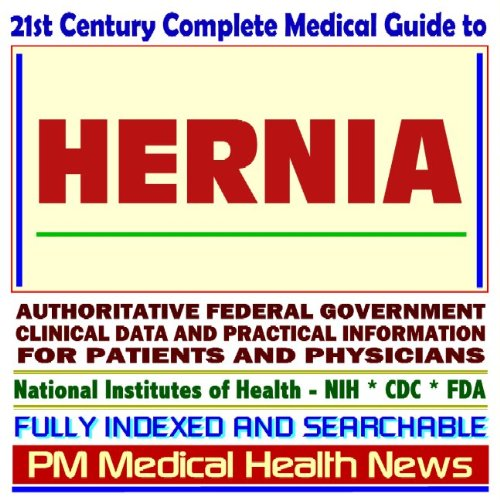 21st Century Complete Medical Guide to Hernia, including Inguinal and Umbilical Hernias, ...