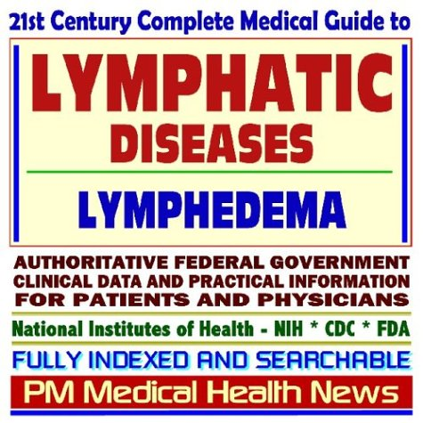 21st Century Complete Medical Guide to Lymphatic Diseases, Lymph Nodes, Lymphedema: Authoritative ...