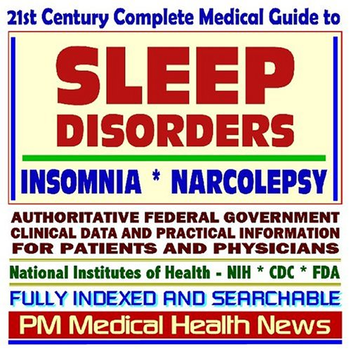 21st Century Complete Medical Guide to Sleep Disorders, Insomnia, Narcolepsy: Authoritative ...