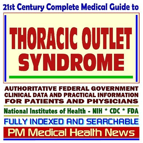 9781592489503: 21st Century Complete Medical Guide to Thoracic Outlet Syndrome: Authoritative Government Documents, Clinical References, and Practical Information for Patients and Physicians