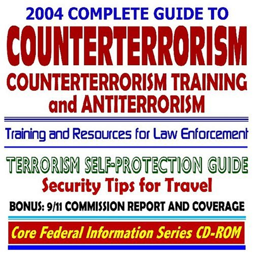 2004 Complete Guide to Counterterrorism, Counter-terrorism Training and Antiterrorism: Tools, ...
