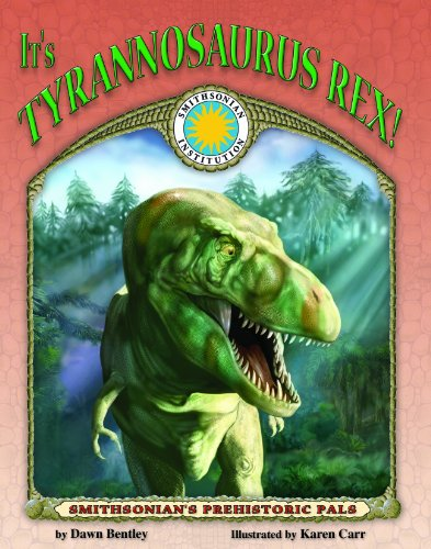 It's Tyrannosaurus Rex! - a Smithsonian Prehistoric Pals Book (Mini book) (Smithsonian's Prehistoric Pals) (1592491596) by Dawn Bentley
