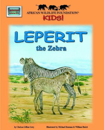 Leperit the Zebra - An African Wildlife: Chelsea Gillian Grey
