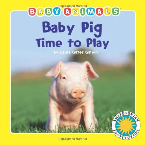 Baby Pig: Time to Play - a Smithsonian Baby Animals Book (Baby Animals (Kingfisher)): Gates, Laura ...