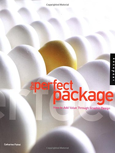 The Perfect Package: How to Add Value Through Graphic Design: Fishel, Catharine