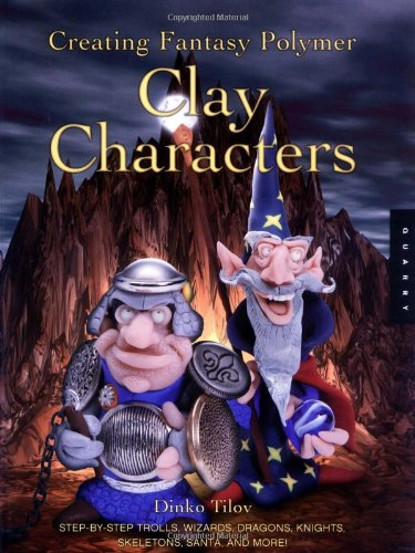 9781592530205: Creating Fantasy Polymer Clay Characters: Step-by-Step Elves, Wizards, Dragons, Knights, Skeletons, Santas, and More!