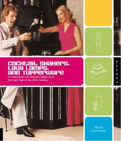 9781592530458: Cocktail Shakers, Lava Lamps, and Tupperware: A Celebration of Lifestyle Design from the Last Half of the 20th Century
