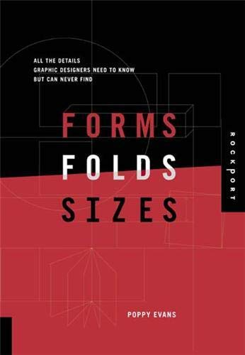 Forms, Folds, and Sizes: All the Details Graphic Designers Need to Know but Can Never Find: Poppy ...