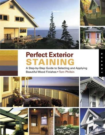 9781592530731: Perfect Exterior Staining: A Step-by-Step Guide to Selecting and Applying Beautiful Wood Finishes