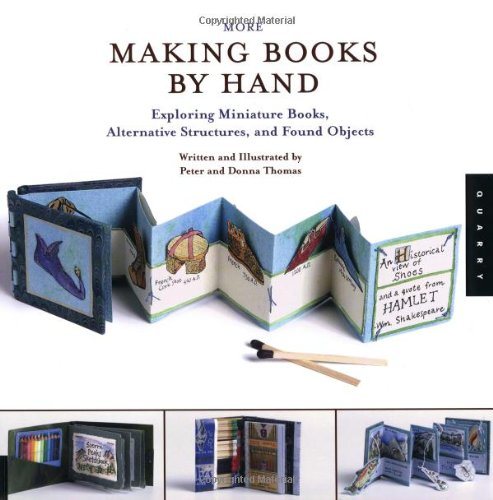 More Making Books By Hand: Exploring Miniature Books, Alternative Structures, and Found Objects (1592530745) by Peter Thomas; Donna Thomas