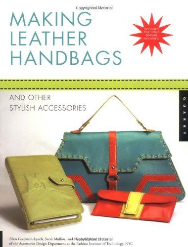 Making Leather Handbags and Other Stylish Accessories: Nicole Malone; Ellen