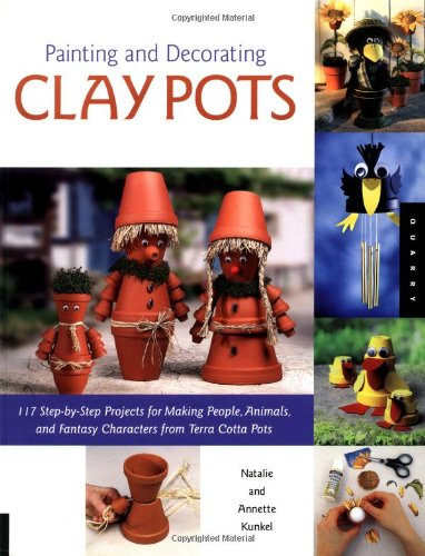 9781592531004: Painting and Decorating Clay Pots: 150 Step-by Step Projects for Making People, Animals and Fantasy Characters from Terra-Cotta Pots