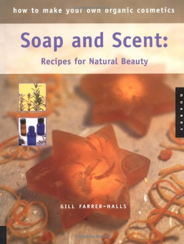 9781592531028: How to Make Your Own Organic Cosmetics: Soap and Scent: Recipes for Natural Beauty