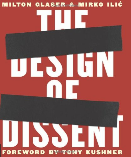 The Design of Dissent: Socially and Politically Driven Graphics: Milton Glaser; Mirko Ilic; Kushner...