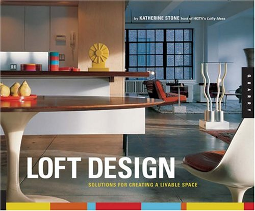 Loft Design: Solutions for Creating a Livable Space: Stone, Katherine
