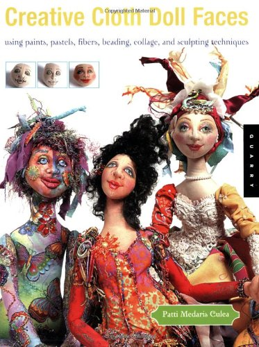 9781592531448: Creative Cloth Doll Faces: Using Paints, Pastels, Fibers, Beading, Collage and Sculpting Techniques