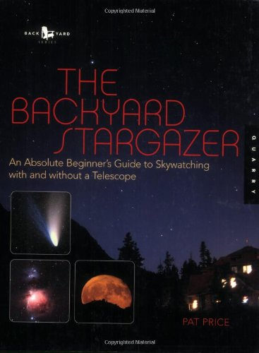 9781592531486: The Backyard Stargazer: An Absolute Beginner's Guide to Skywatching With and Without a Telescope