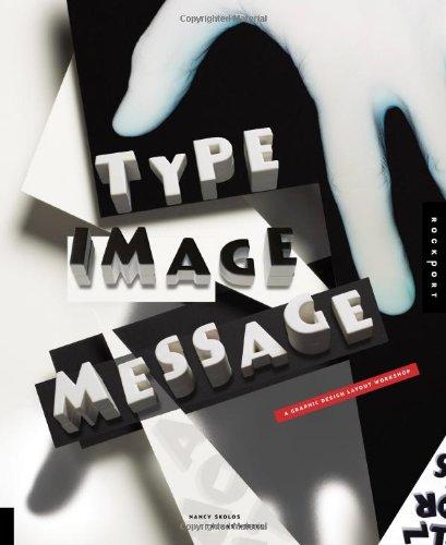 Type, Image, Message: A Graphic Design Layout Workshop: Skolos, Nancy; Wedell, Tom