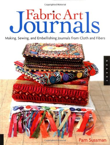 9781592531967: Fabric Art Journals: Making, Sewing, and Embellishing Journals from Cloth and Fibers (Quarry Book)