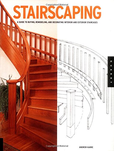 Stairscaping: A Guide to Buying, Remodeling, and Decorating Interior and Exterior Staircases (...