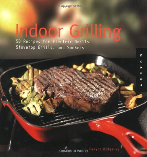 9781592532056: Indoor Grilling: 50 Recipes For Electric Grills, Stovetop Grills And Smokers