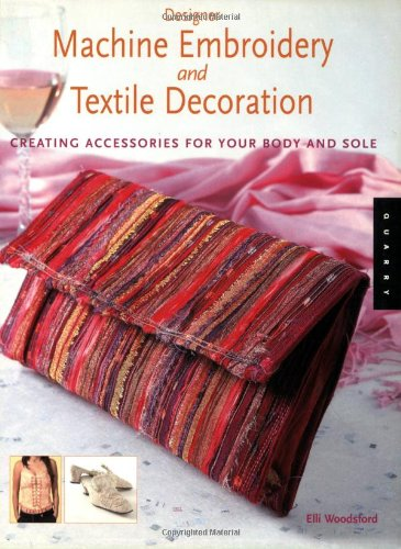 Designer Machine Embroidery and Textile Decoration: Creating Accessories for Your Body and Sole: ...