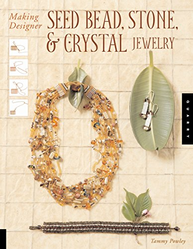 Making Designer Seed Bead, Stone, and Crystal: Powley, Tammy