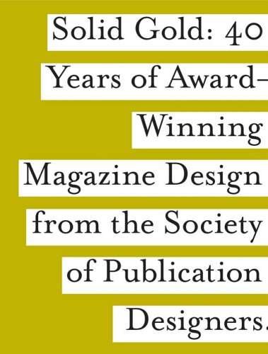 Solid Gold: 40 Years of Award-Winning Magazine Design from the Society of Publication Designs