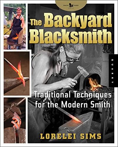 9781592532513: The Backyard Blacksmith: Traditional Techniques for the Modern Smith (Backyard Series)
