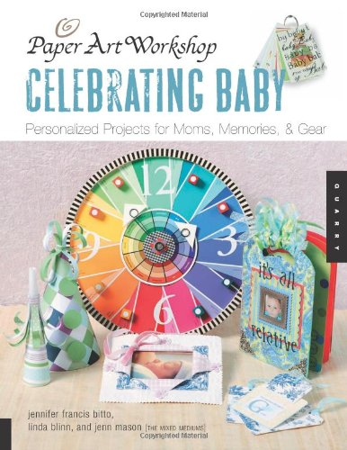 Paper Art Workshop: Celebrating Baby: Personalized Projects for Moms, Memories, and Gear: Blinn, ...