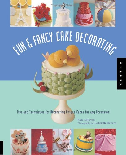 Fun & Fancy Cake Decorating: Tips and Techniques for Decorating Unique Cakes for any Occasion: ...
