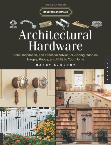 9781592532957: Architectural Hardware: Ideas, Inspiration, And Practical Advice for Adding Handles, Hinges, Knobs, And Pulls to Your Home (Home Design Details)