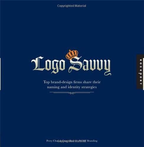 Logo Savvy: Top Brand Design Firms Share their Naming and Identity Strategies: Chua, Perry and Dann...