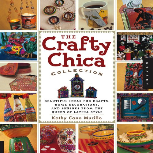 The Crafty Chica Collection Beautiful Ideas for: Murillo, Kathy Cano