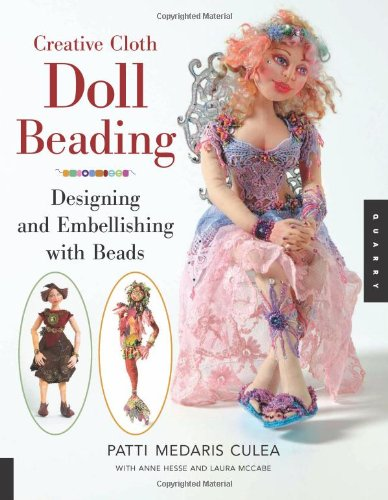 Creative Cloth Doll Beading: Designing And Embellishing With Beads: Medaris Culea Patti; McCabe, ...