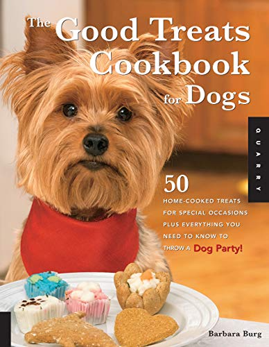 The Good Treats Cookbook for Dogs 50 Home-Cooked Treats for Special Occasions Plus Everything You...