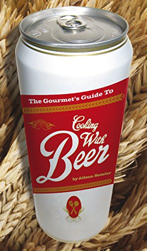 9781592534869: The Gourmet's Guide to Cooking with Beer: How to Use Beer to Take Simple Recipes from Ordinary to Extraordinary