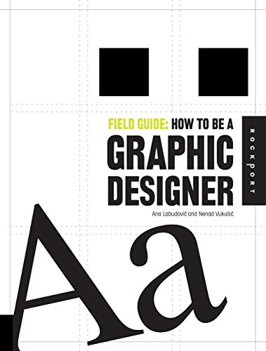 Field Guide: How to be a Graphic: Labudovic, Ana, Vukusic,