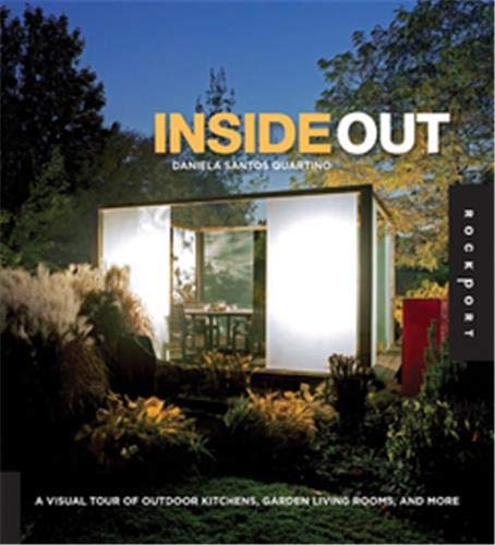 9781592535064: Inside Out: A Visual Tour of Outdoor Kitchens, Garden Living Rooms, and More
