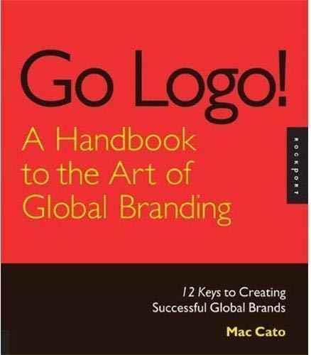 9781592535170: Go Logo! A Handbook to the Art of Global Branding: 12 Keys to Creating Successful Global Brands
