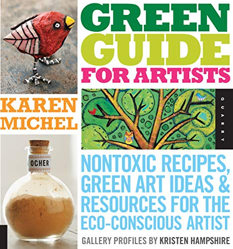 9781592535187: Green Guide for Artists: Nontoxic Recipes, Green Art Ideas, & Resources for the ECO-Conscious Artist: Non-toxic Recipes, Green Art Ideas, and Resources for the Eco-conscious Artist