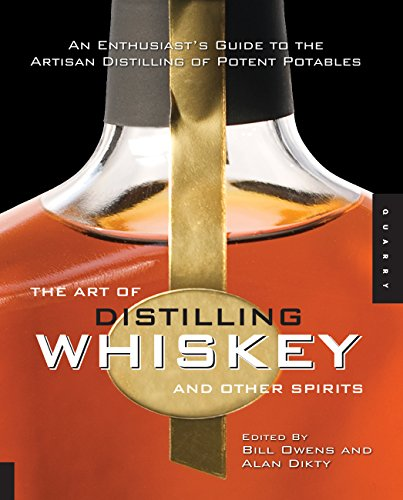 9781592535699: The Art of Distilling Whiskey and Other Spirits: An Enthusiast's Guide to the Artisan Distilling of Potent Potables