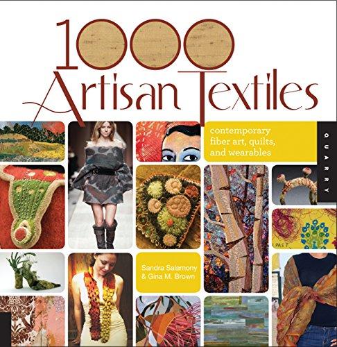 1000 Artisan Textiles: Contemporary Fiber Art, Quilts, and Wearables: Salamony, Sandra; Gina M. ...
