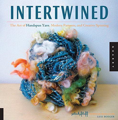 Intertwined: The Art of Handspun Yarn, Modern Patterns, and Creative Spinning (Handspun Revolution)...