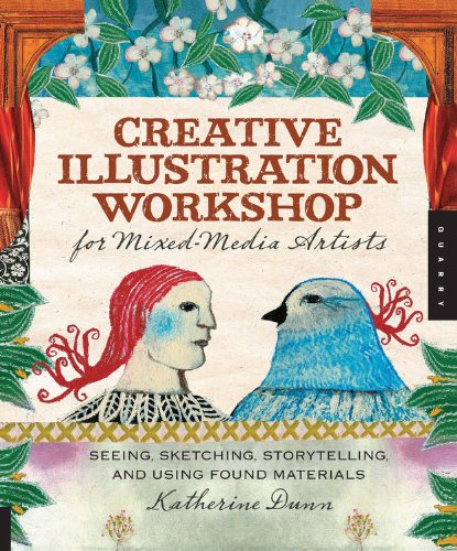 Creative Illustration Workshop for Mixed-Media Artists: Seeing, Sketching, Storytelling, and Using Found Materials - Dunn, Katherine