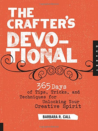 9781592536481: The Crafter's Devotional: 365 Days of Tips, Tricks, and Techniques for Unlocking Your Creative Spirit